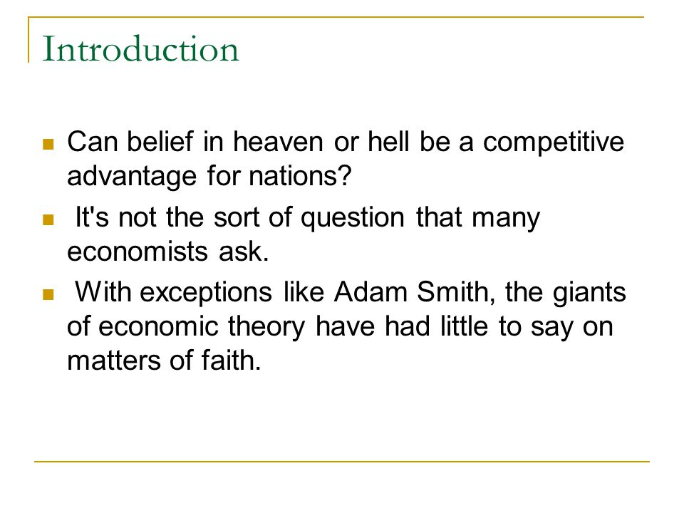 Introduction Most of economists have tended to accept the secularization thesis advanced by Max Weber in The Protestant Ethic and the Spirit of Capitalism: As economies become more advanced and as technology progresses, religion will decline as a force.