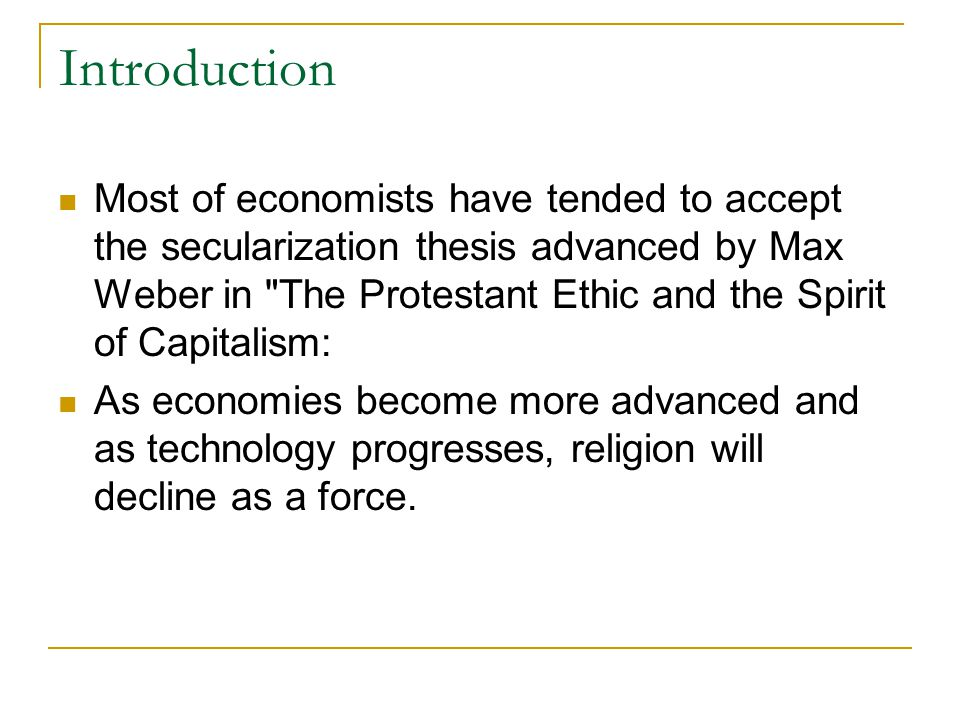 Theoretical Approaches: Max Weber In The Protestant Ethic and the 'Spirit' of Capitalism, Weber (1905/2002) contended that the Protestant Reformation was critical to the rise of capitalism through its impact on belief systems Calvinist doctrine of predestination and the associated notion of the calling were essential for transforming attitudes toward economic activity and wealth accumulation