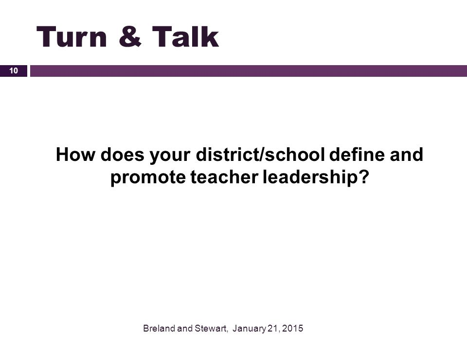 Turn & Talk How does your district/school define and promote teacher leadership? Breland and Stewart, January 21, 2015 10