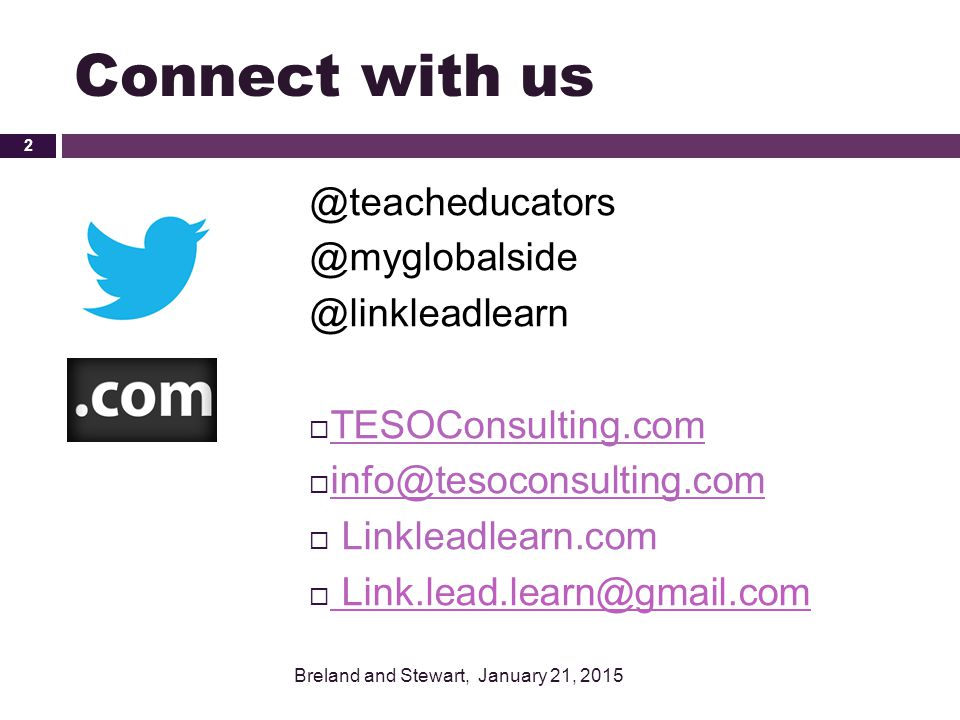 Connect with us @teacheducators @myglobalside @linkleadlearn  TESOConsulting.com  info@tesoconsulting.com  Linkleadlearn.com  Link.lead.learn@gmai
