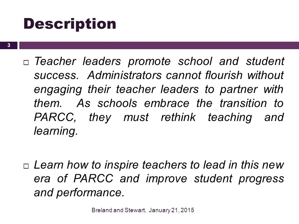Overview of Teacher Leadership Why Teacher Leadership Teacher Leadership Model Standards Building Capacity for Teacher Leadership Teacher Leadership in Practice Supporting and Inspiring Teacher Leaders Agenda 4 Breland and Stewart, January 21, 2015