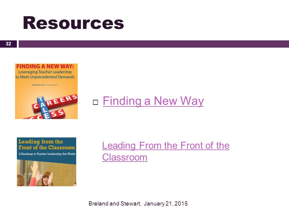 Resources  Finding a New Way Finding a New Way Breland and Stewart, January 21, 2015 32 Leading From the Front of the Classroom