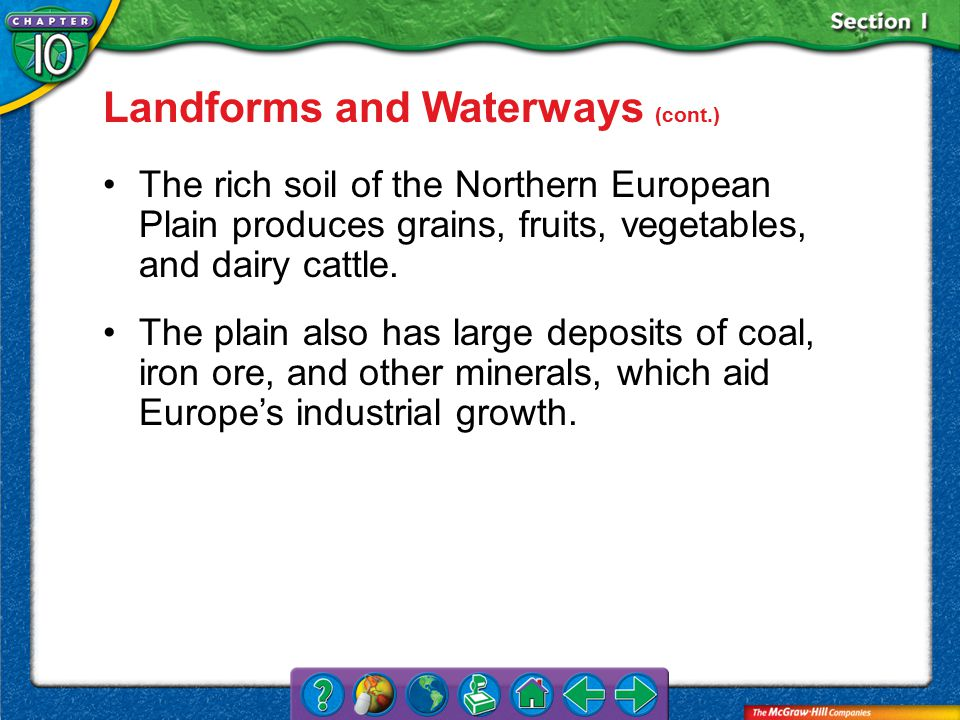 Section 1 Landforms and Waterways (cont.) The rich soil of the Northern European Plain produces grains, fruits, vegetables, and dairy cattle.