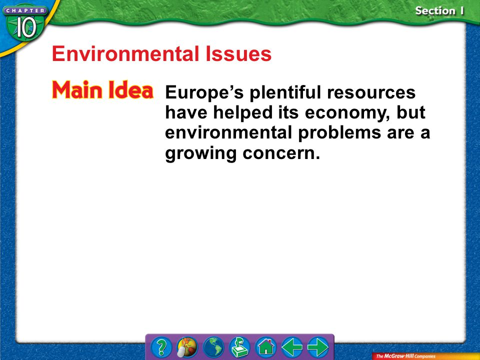 Section 1 Environmental Issues Europe's plentiful resources have helped its economy, but environmental problems are a growing concern.
