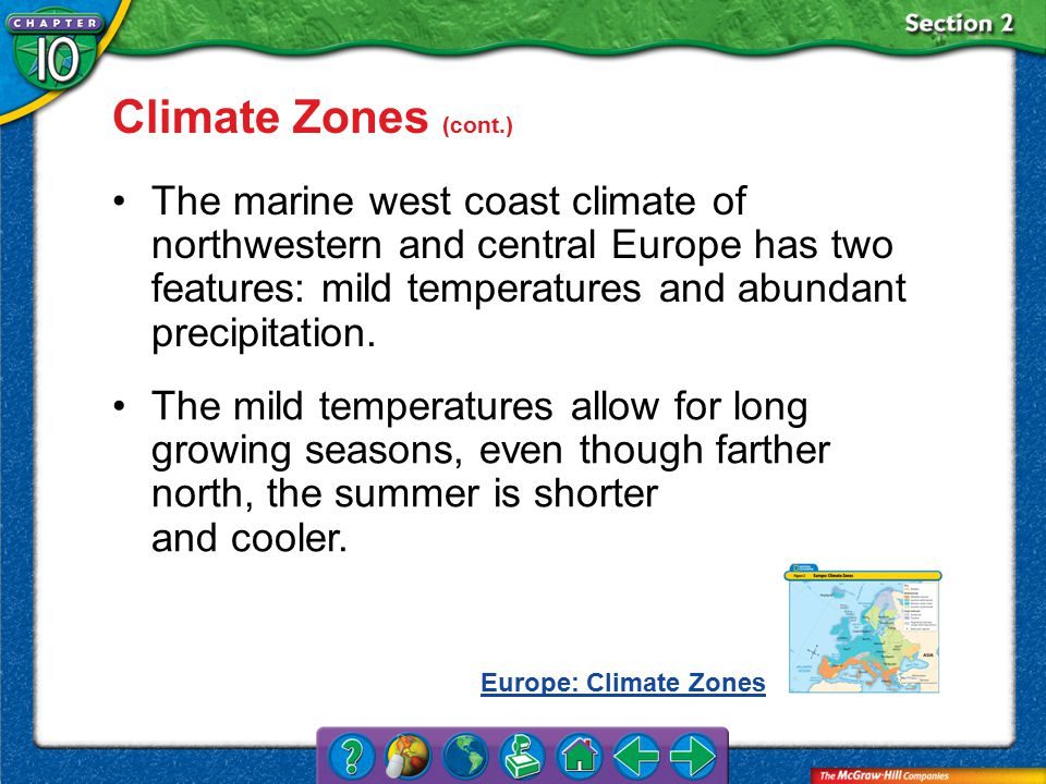 Section 2 Climate Zones (cont.) The marine west coast climate of northwestern and central Europe has two features: mild temperatures and abundant precipitation.