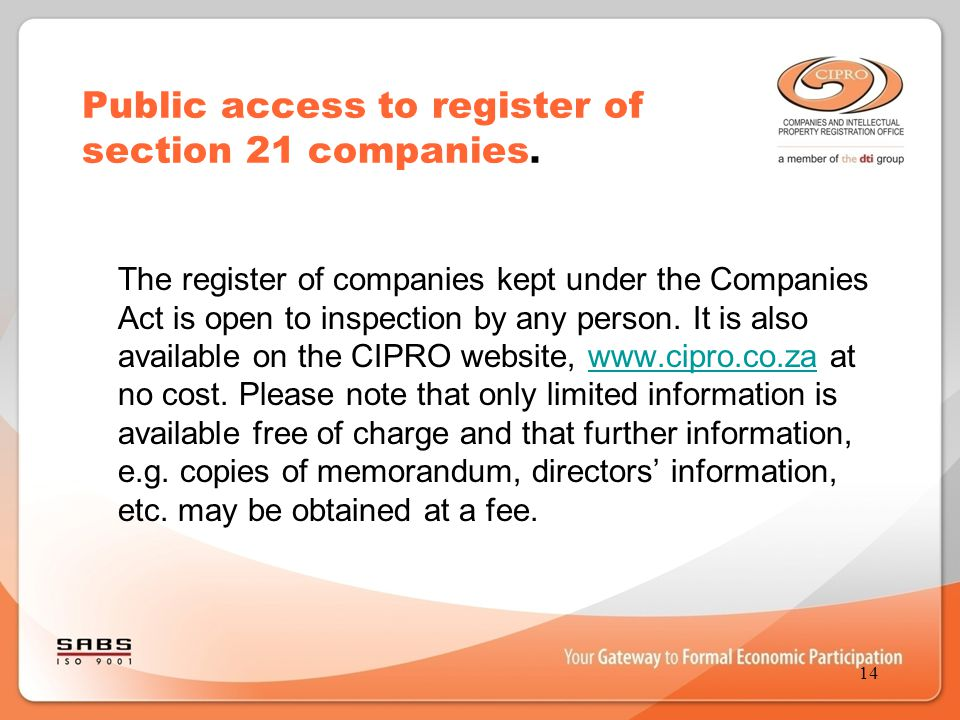 Public access to register of section 21 companies. The register of companies kept under the Companies Act is open to inspection by any person. It is a