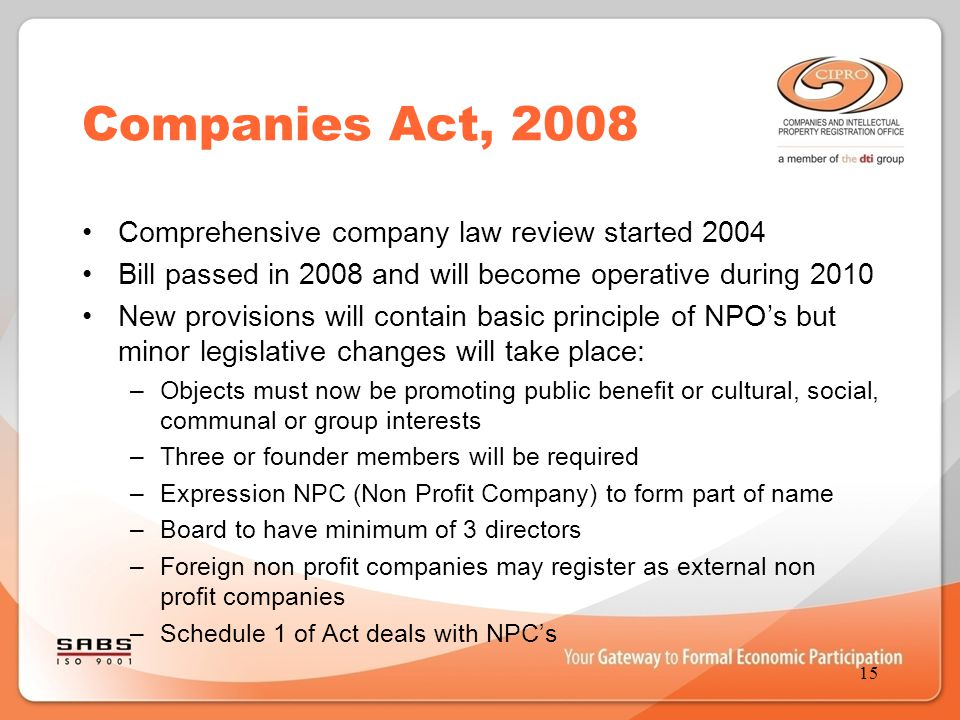 Companies Act, 2008 Comprehensive company law review started 2004 Bill passed in 2008 and will become operative during 2010 New provisions will contai
