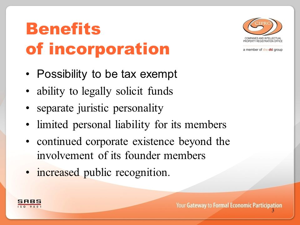 Benefits of incorporation Possibility to be tax exempt ability to legally solicit funds separate juristic personality limited personal liability for i