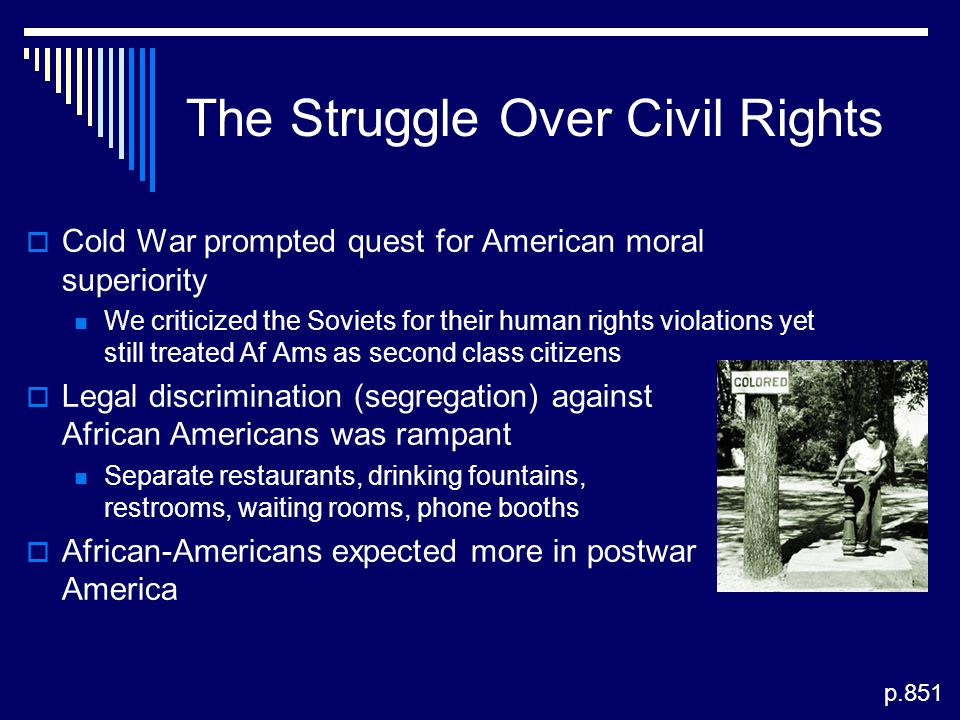 The Struggle Over Civil Rights  Cold War prompted quest for American moral superiority We criticized the Soviets for their human rights violations ye