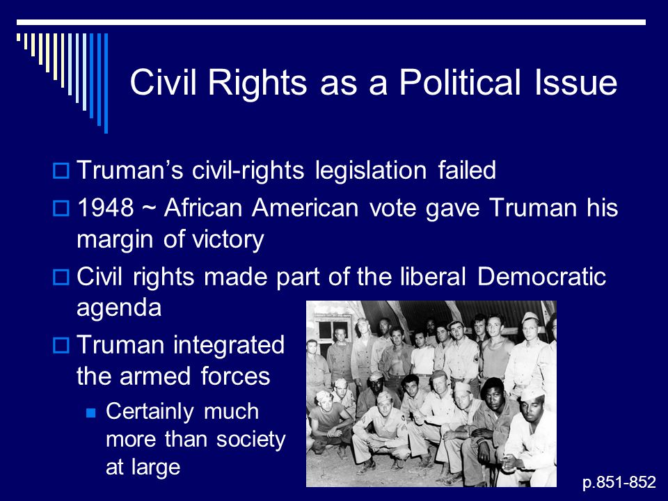 Civil Rights as a Political Issue  Truman's civil-rights legislation failed  1948 ~ African American vote gave Truman his margin of victory  Civil