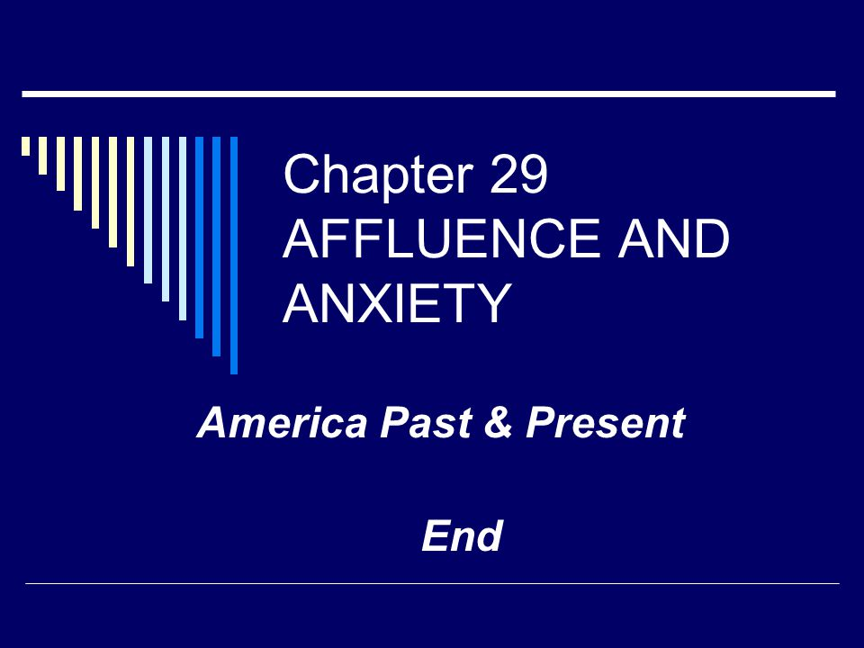 Chapter 29 AFFLUENCE AND ANXIETY America Past & Present End