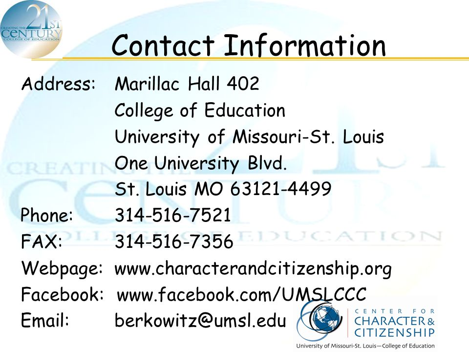 Contact Information Address:Marillac Hall 402 College of Education University of Missouri-St. Louis One University Blvd. St. Louis MO 63121-4499 Phone