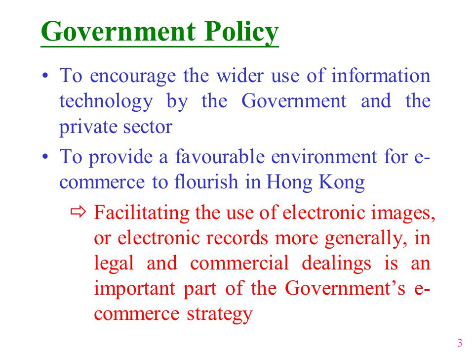 Government Policy To encourage the wider use of information technology by the Government and the private sector To provide a favourable environment fo