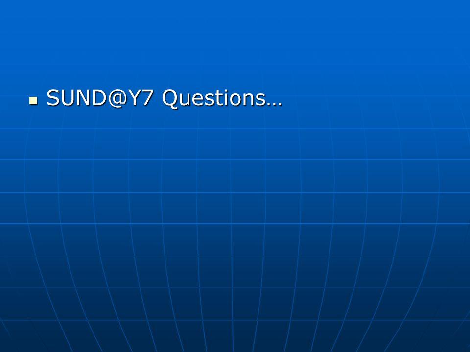 SUND@Y7 Questions… SUND@Y7 Questions…