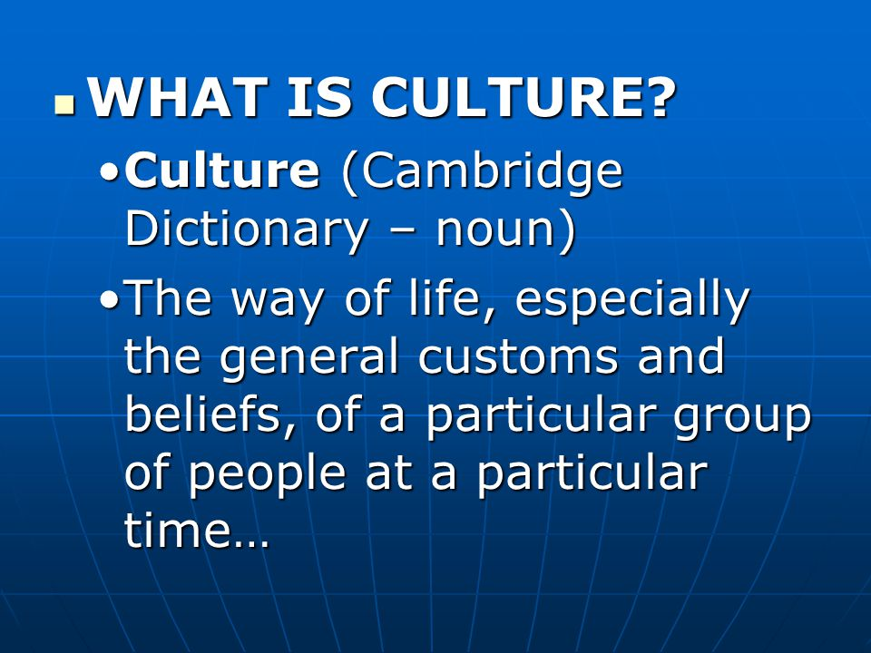 WHAT IS CULTURE. WHAT IS CULTURE.