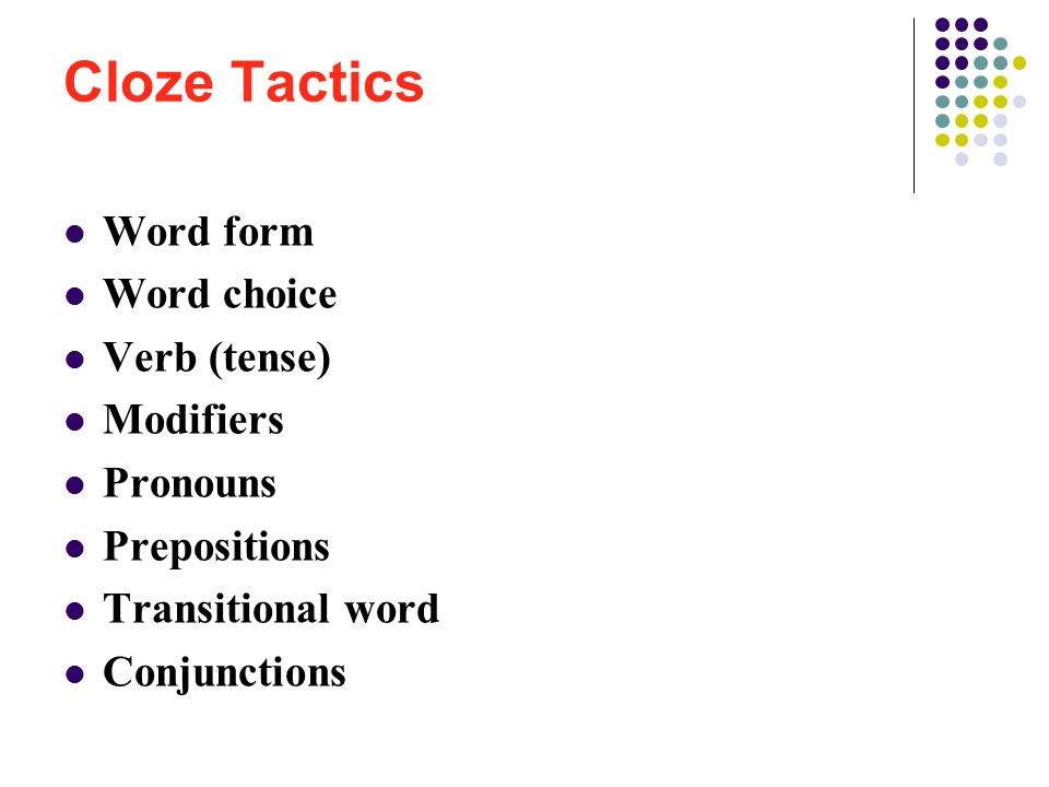 Word form Word choice Verb (tense) Modifiers Pronouns Prepositions Transitional word Conjunctions Cloze Tactics