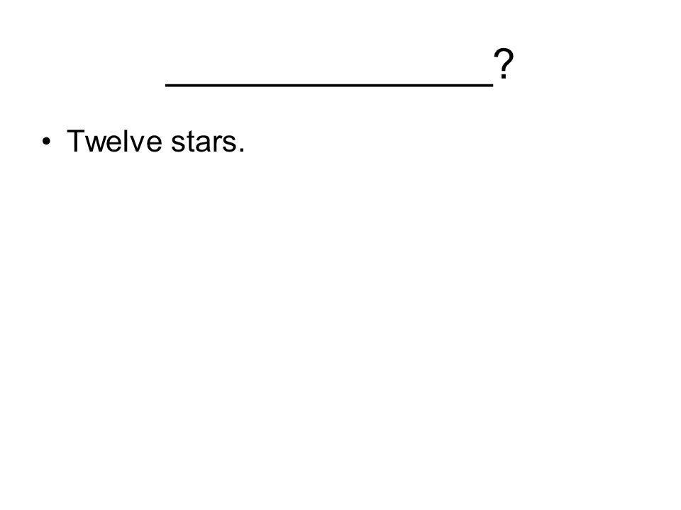 ______________ Twelve stars.