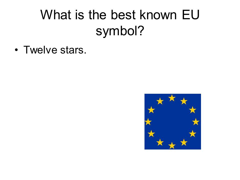 What is the best known EU symbol? Twelve stars.