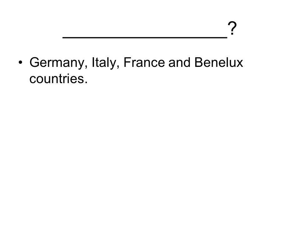 ________________? Germany, Italy, France and Benelux countries.