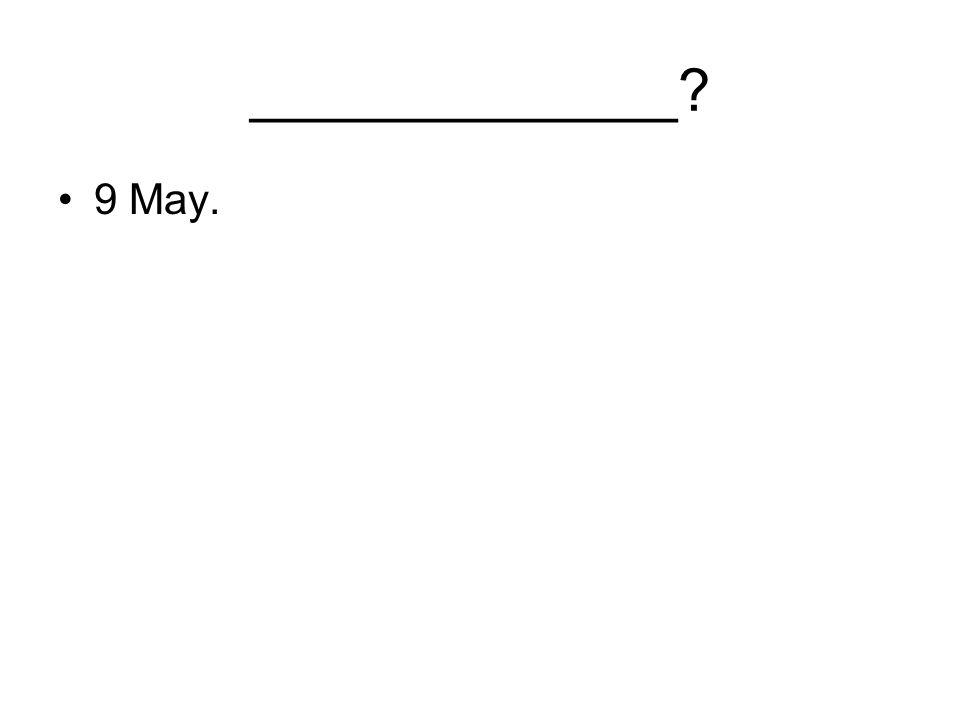 _____________ 9 May.