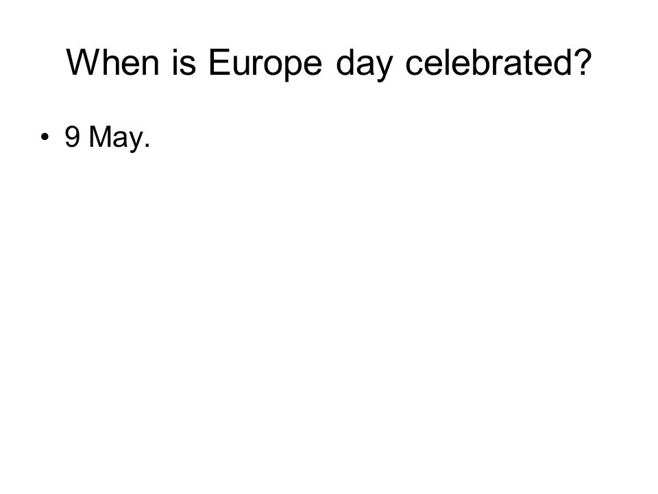 When is Europe day celebrated? 9 May.