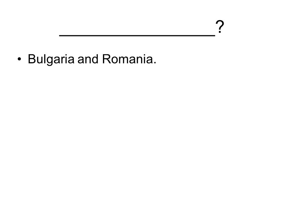 ________________ Bulgaria and Romania.