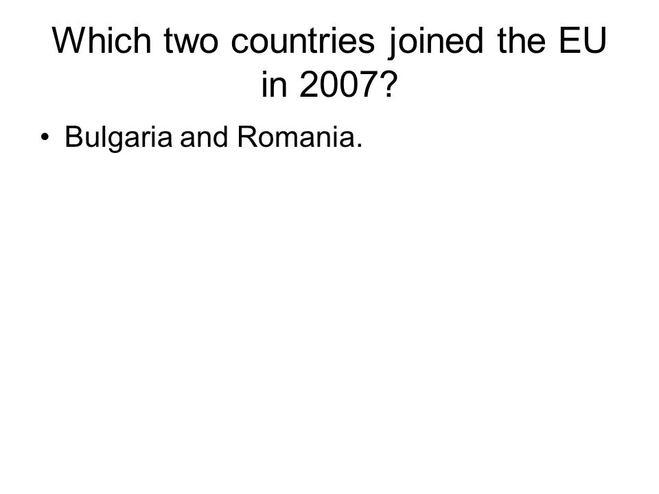 Which two countries joined the EU in 2007? Bulgaria and Romania.