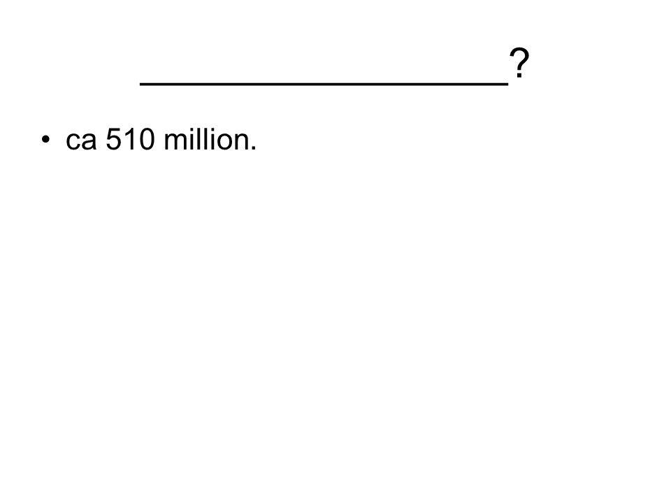 ________________ ca 510 million.