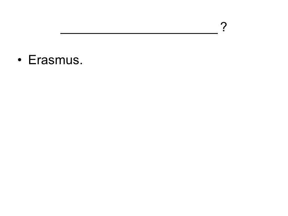 ______________________ Erasmus.