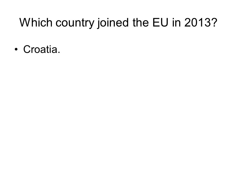 Which country joined the EU in 2013? Croatia.