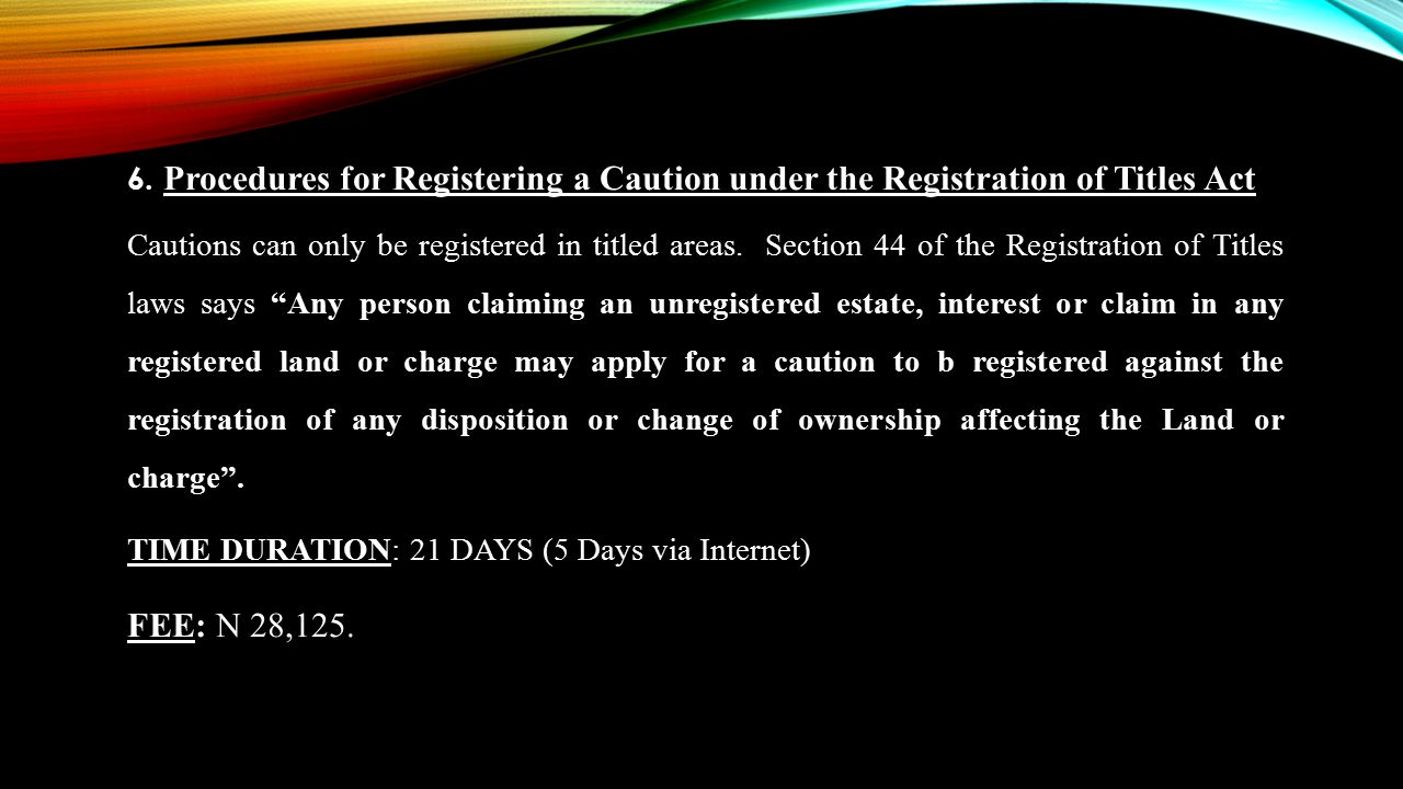 6. Procedures for Registering a Caution under the Registration of Titles Act Cautions can only be registered in titled areas. Section 44 of the Regist