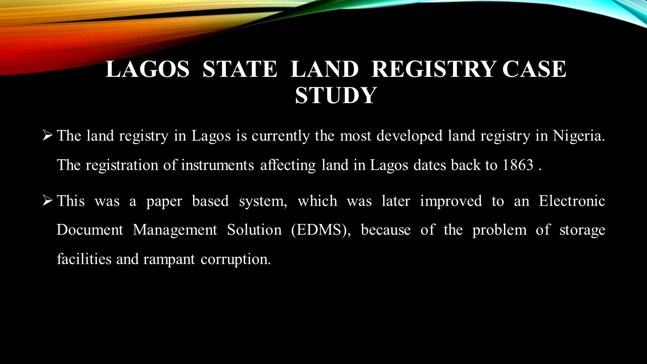 BENEFITS OF EFFICIENT LAND REGISTRATION SYSTEM IN LAGOS  Encourage business and commerce flourish which may contribute to the alleviation of poverty in the state.