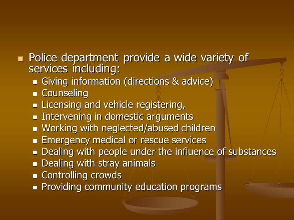 Police department provide a wide variety of services including: Police department provide a wide variety of services including: Giving information (di