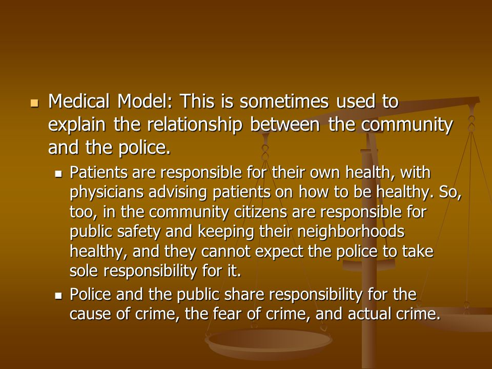 Medical Model: This is sometimes used to explain the relationship between the community and the police. Medical Model: This is sometimes used to expla