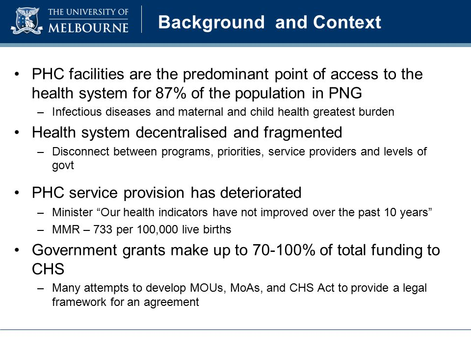 Background and Context PHC facilities are the predominant point of access to the health system for 87% of the population in PNG –Infectious diseases a