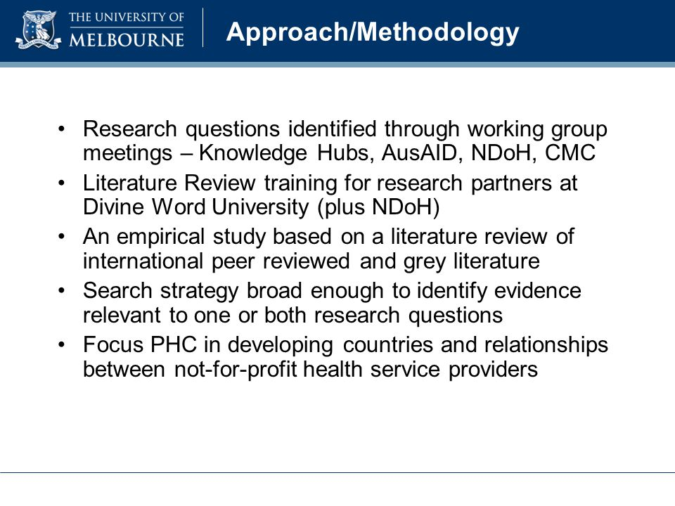 Approach/Methodology Research questions identified through working group meetings – Knowledge Hubs, AusAID, NDoH, CMC Literature Review training for r