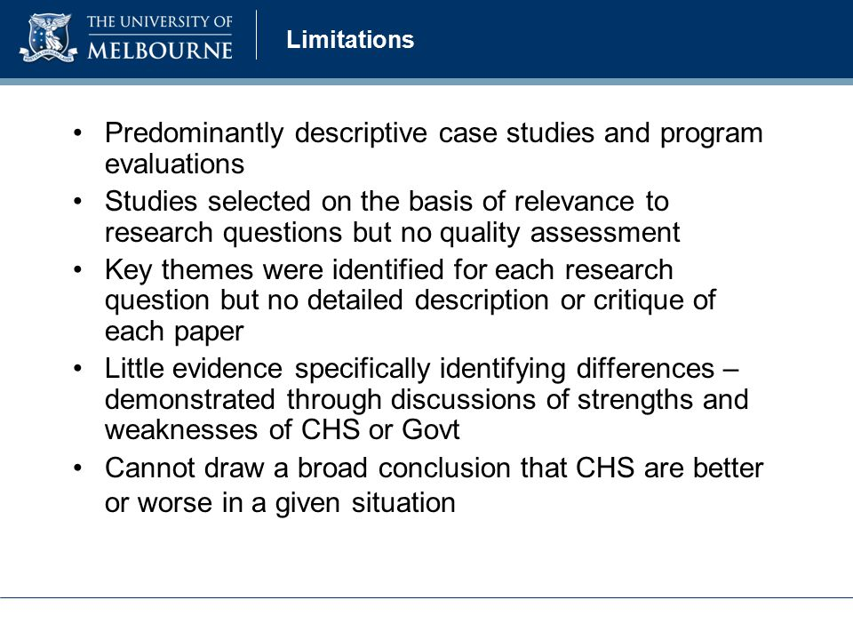 Limitations Predominantly descriptive case studies and program evaluations Studies selected on the basis of relevance to research questions but no qua