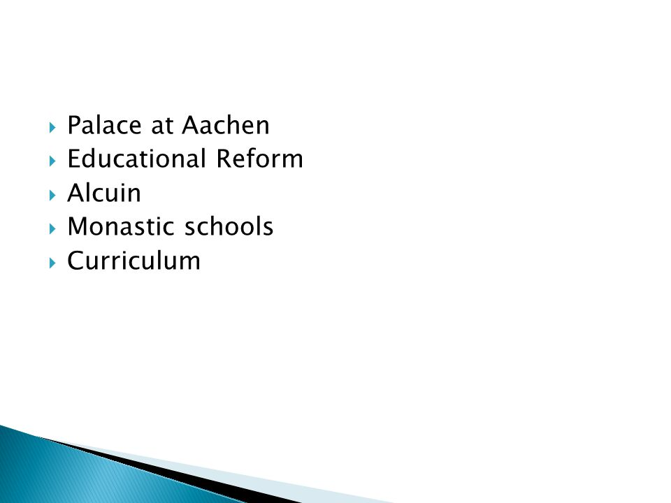  Palace at Aachen  Educational Reform  Alcuin  Monastic schools  Curriculum
