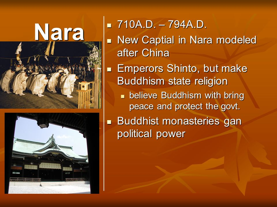 Nara 710A.D. – 794A.D. 710A.D. – 794A.D. New Captial in Nara modeled after China New Captial in Nara modeled after China Emperors Shinto, but make Bud
