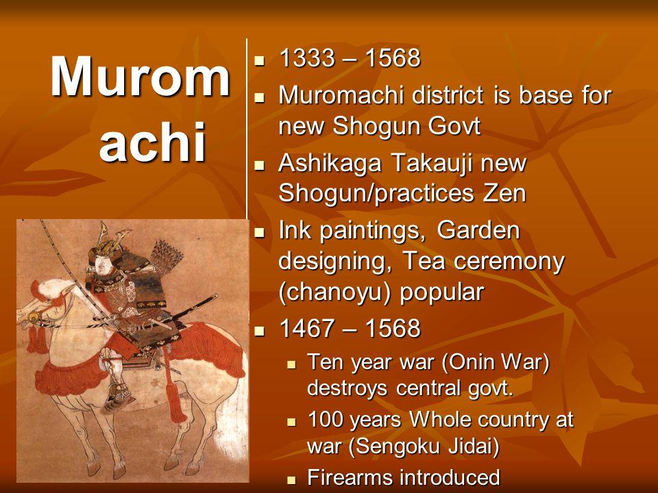 Murom achi 1333 – 1568 1333 – 1568 Muromachi district is base for new Shogun Govt Muromachi district is base for new Shogun Govt Ashikaga Takauji new