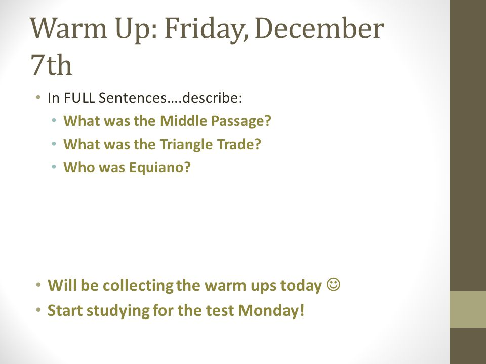 Warm Up: Friday, December 7th In FULL Sentences….describe: What was the Middle Passage.