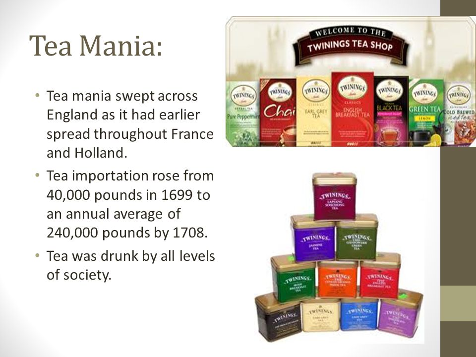 Tea Mania: Tea mania swept across England as it had earlier spread throughout France and Holland.
