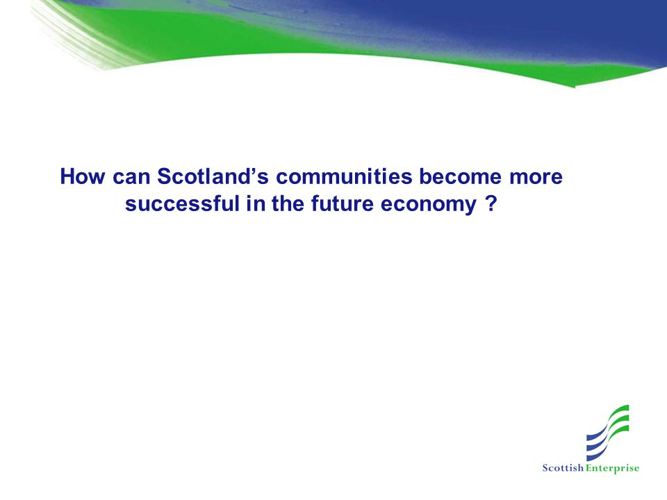 How can Scotland's communities become more successful in the future economy ?