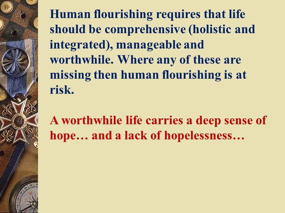 Human flourishing requires that life should be comprehensive (holistic and integrated), manageable and worthwhile.