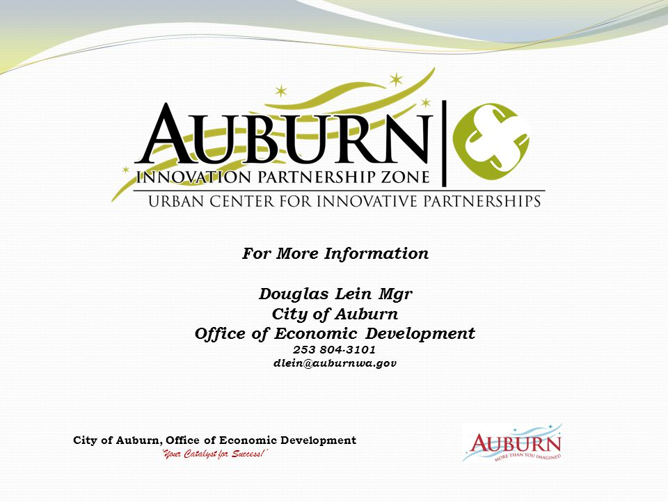 City of Auburn, Office of Economic Development 'Your Catalyst for Success!' For More Information Douglas Lein Mgr City of Auburn Office of Economic De