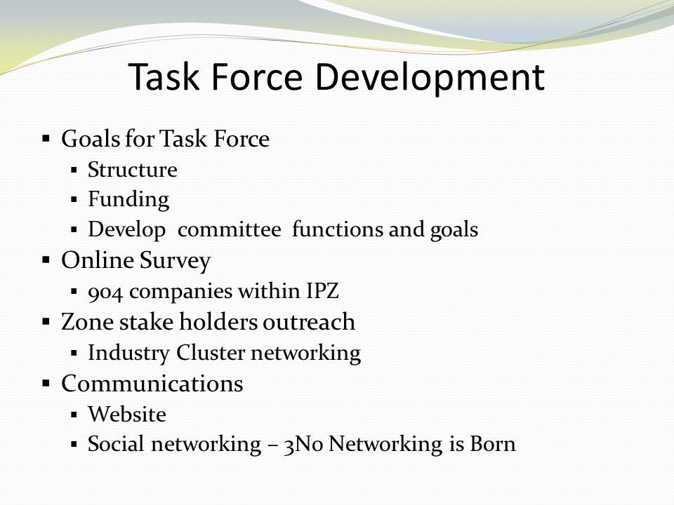 Task Force Development  Goals for Task Force  Structure  Funding  Develop committee functions and goals  Online Survey  904 companies within IPZ