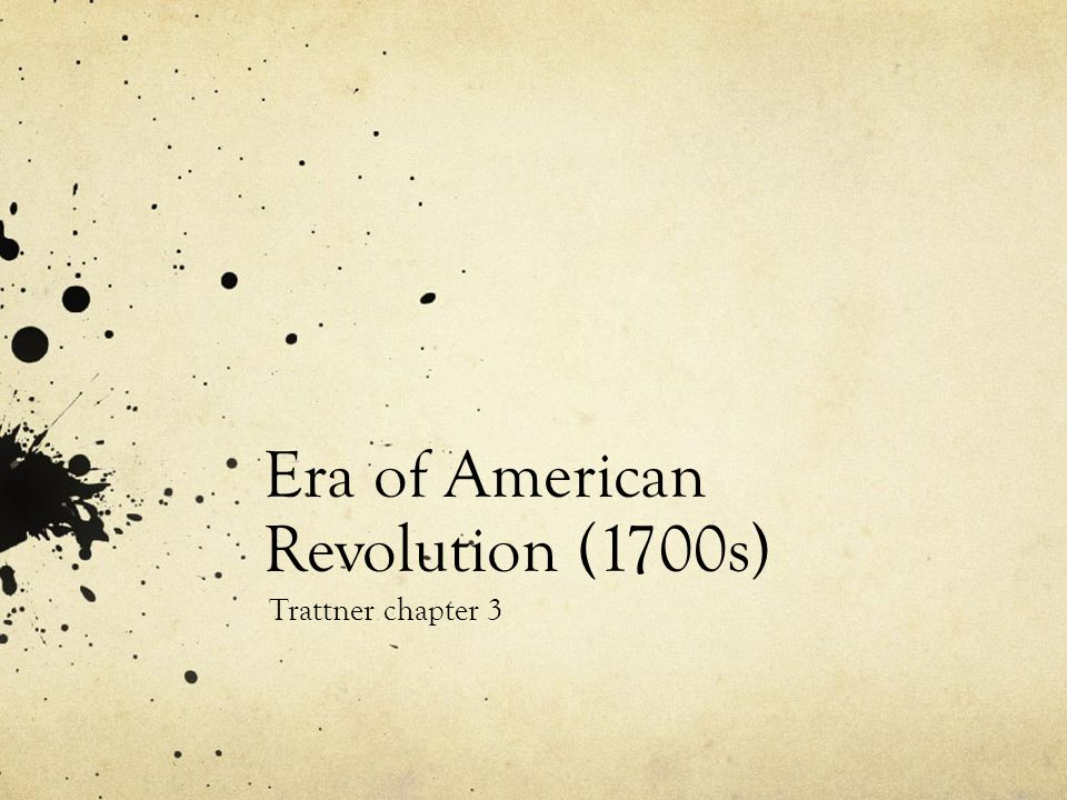 Era of American Revolution (1700s) Trattner chapter 3