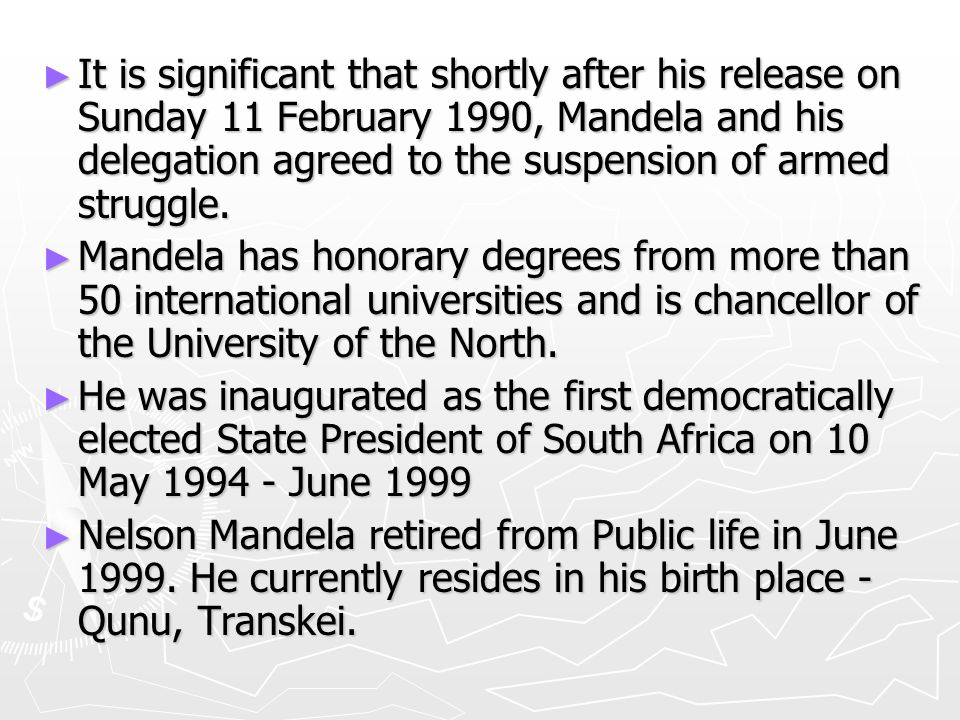 ► It is significant that shortly after his release on Sunday 11 February 1990, Mandela and his delegation agreed to the suspension of armed struggle.