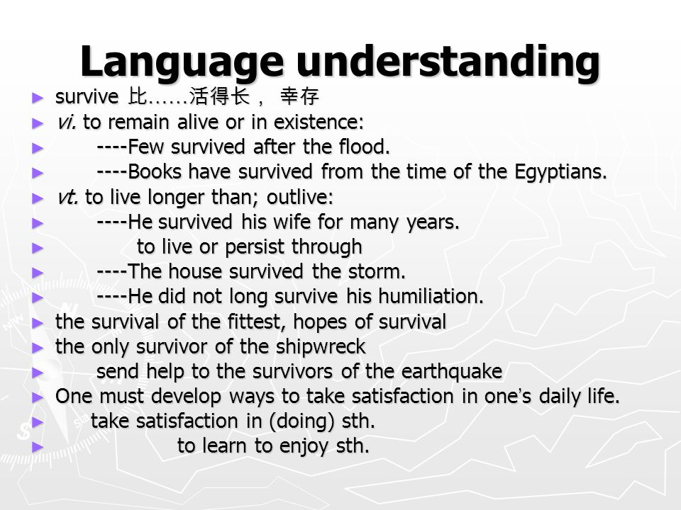 Language understanding ► survive 比 …… 活得长, 幸存 ► vi.