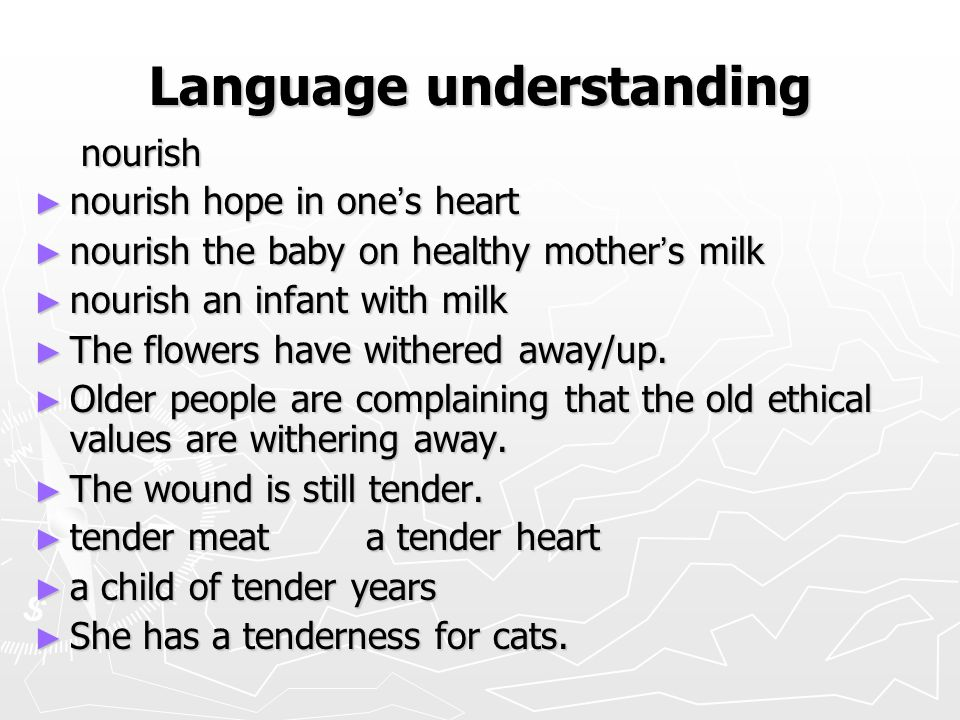 Language understanding nourish nourish ► nourish hope in one ' s heart ► nourish the baby on healthy mother ' s milk ► nourish an infant with milk ► The flowers have withered away/up.